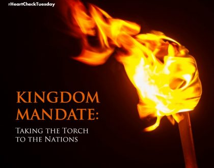 HEART CHECK TUESDAY: Kingdom Mandate: Taking the Torch to the Nations